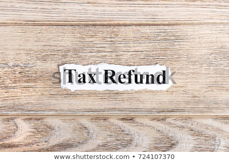 Tax Refund Torn Paper Concept Stock photo © ivelin