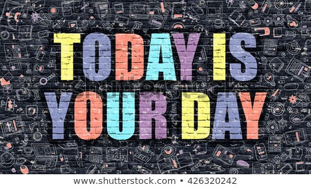 today is your day on dark brick wall stock photo © tashatuvango