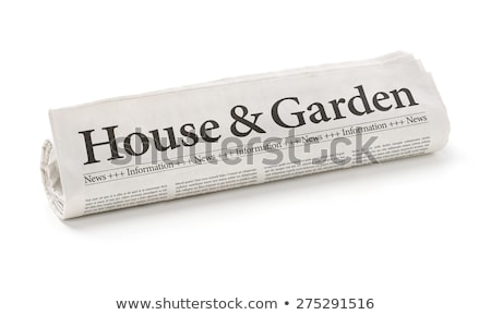 Rolled newspaper with the headline House and Garden Stock photo © Zerbor
