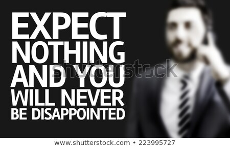 Expect nothing and you will never be disappointed Stock photo © maxmitzu