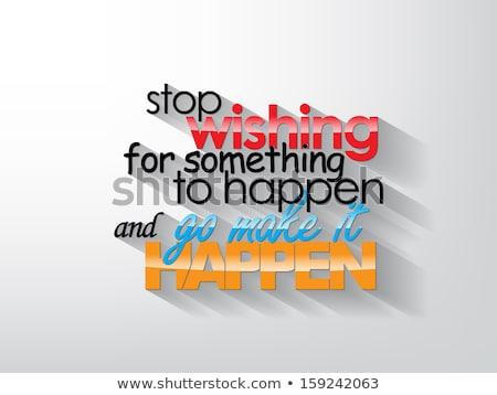 stop wishing for something to happen stock photo © maxmitzu