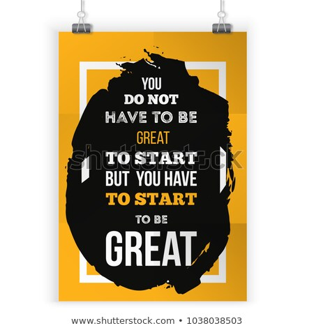 You have to start to be great. Stock photo © maxmitzu