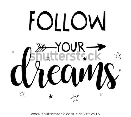 Мечты · Вдохновенный · цитировать · жизни · мечта · изменений - Сток-фото © SwanOmurphy