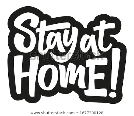 Stay home poster with text. Motivational quotes to stay home during quarantine time. Coronavirus pre Stock photo © ESSL