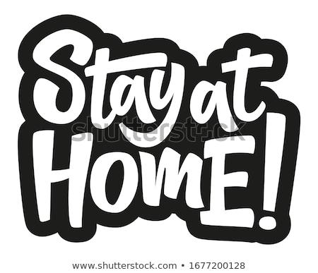Tartózkodás otthon poszter szöveg motivációs idézetek Stock fotó © ESSL