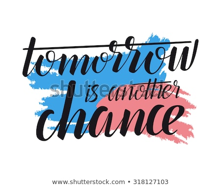 Tomorrow is another chance motivational quote Stock photo © stevanovicigor