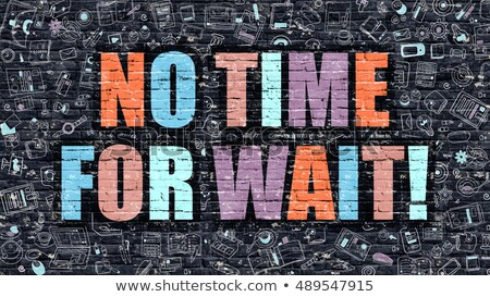 Multicolor No Time for Wait on Dark Brickwall. Doodle Style. Stock photo © tashatuvango