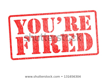 You're fired Stock photo © fuzzbones0