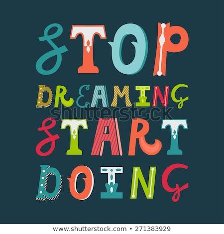 Inspirational Typo 'Stop Dreaming Start Doing' Stock photo © DavidArts