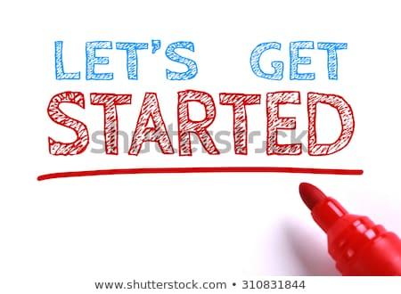 Lets get started Stock photo © Mazirama