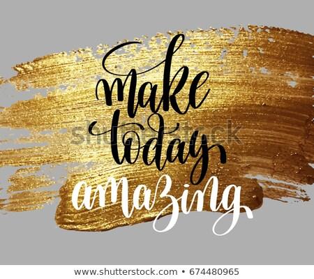 Make today amazing, quote, phrase Stock photo © elenapro