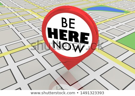 Be Here Now Map Location Present Moment 3d Illustration Stock photo © iqoncept