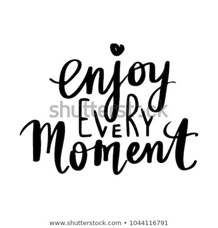 Enjoy every moment. Inspiration quote. Vintage hand-drawn quote  Stock photo © pashabo
