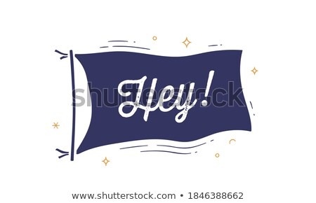 Hey. Flag grahpic. Old vintage trendy flag Stock photo © FoxysGraphic