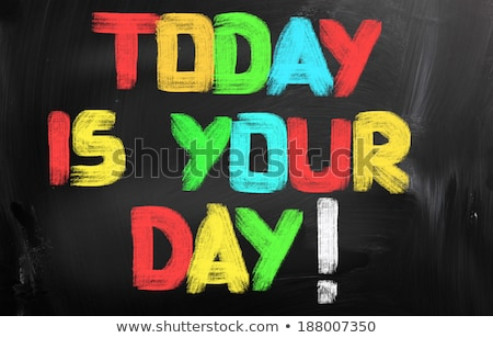 today is your day on a chalkboard stock photo © tashatuvango