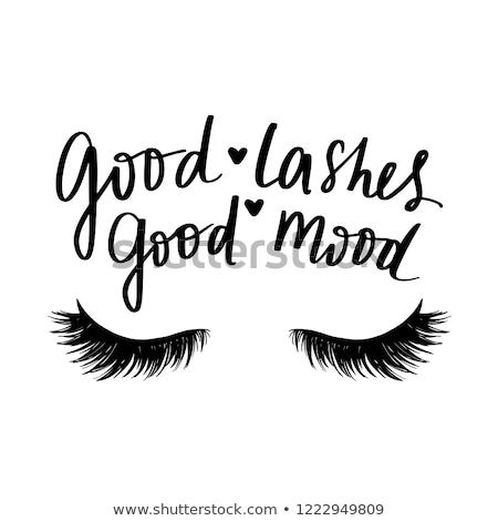 Good Lashes Good Mood - beautiful typography quote Stock photo © Zsuskaa