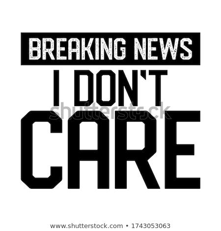 Breaking news, I don't care  Stock photo © Zsuskaa