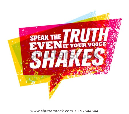 Speak The Truth Even If Your Voice Shakes Stock photo © piedmontphoto