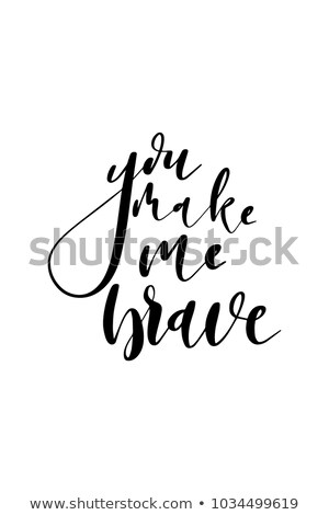 You Make Me Brave Stock photo © crrobins