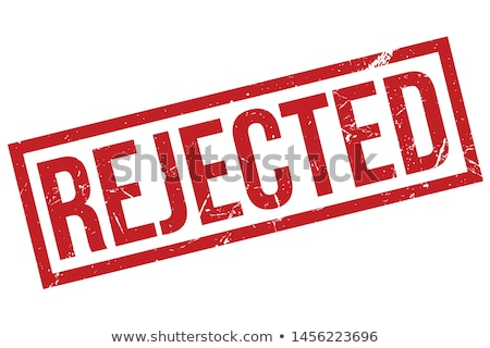 rejected stock photo © idesign