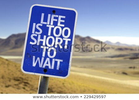 life is too short to wait inspitational quotation Stock photo © SArts
