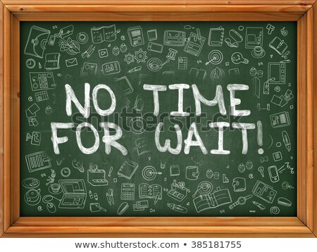 No Time for Wait - Hand Drawn on Green Chalkboard. Stock photo © tashatuvango