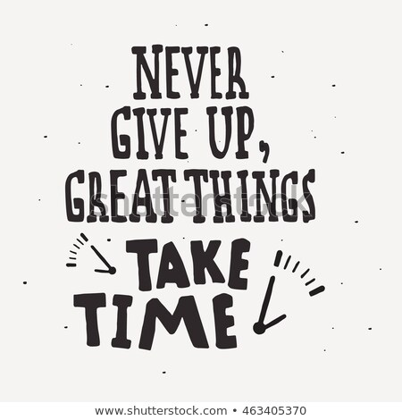'Great things take time' inspirational quotation Stock photo © SArts
