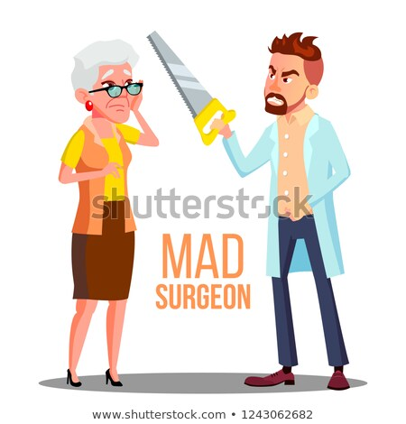 Mad Doctor Surgeon With A Saw In Hand And Scared Patient Old Woman Vector. Isolated Cartoon Illustra Stock photo © pikepicture
