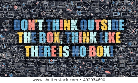 Stock foto: Dont Think Outside The Box Think Like There Is No Box