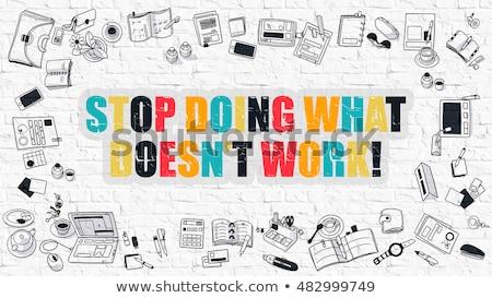 Stop Doing What Doesnt Work in Multicolor. Doodle Design. Stock photo © tashatuvango