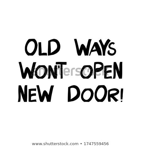 Old Ways Will Not Open New Doors Quote Stock photo © ivelin