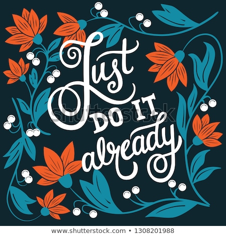 Just do it already, hand lettering typography modern poster design Stock photo © BlueLela