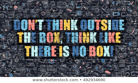 Dont Think Outside the Box, Think Like there is No Box Concept. Stock photo © tashatuvango