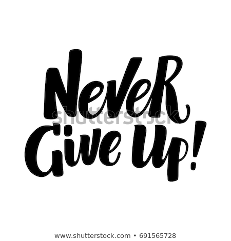 Hand made lettering phrase Never Give Up. Stock photo © ColorHaze