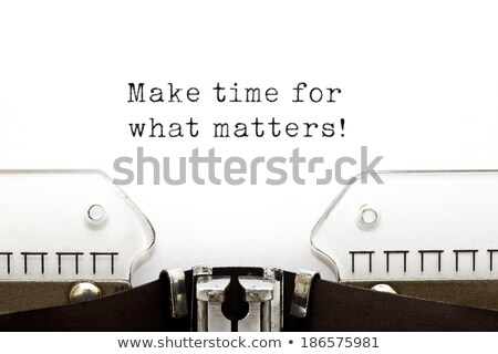 Make time for what matters Typewriter Stock photo © ivelin