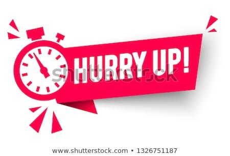 hurry up! Stock photo © flipfine