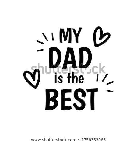 i love my dad eps 10 stock photo © beholdereye