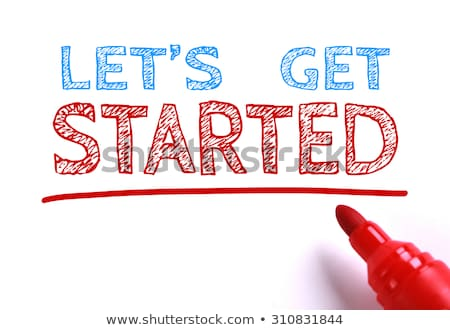 Lets get started Stock photo © Mazirama