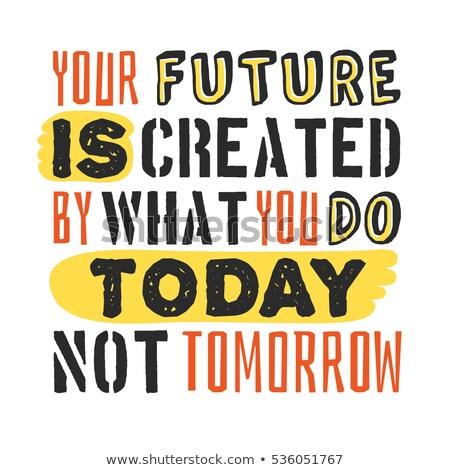 Kezdet ma nem holnap motivációs idézet Stock fotó © stevanovicigor
