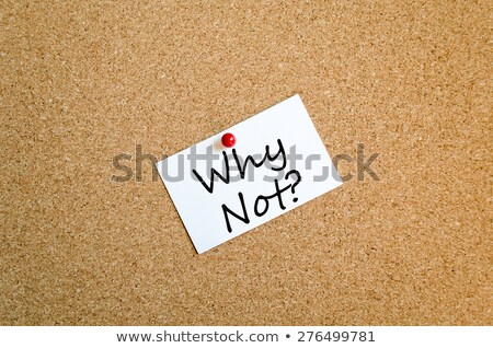 Why Not Sticky Note Stock photo © ivelin
