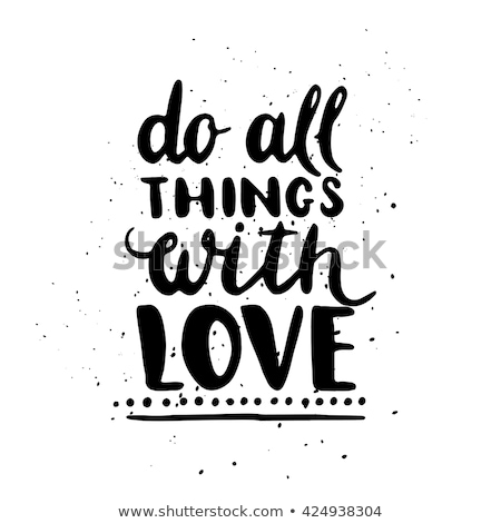 Quote. Do all things with love. Hand drawn typography poster. For greeting cards, Valentine day, wed Stock photo © bonnie_cocos