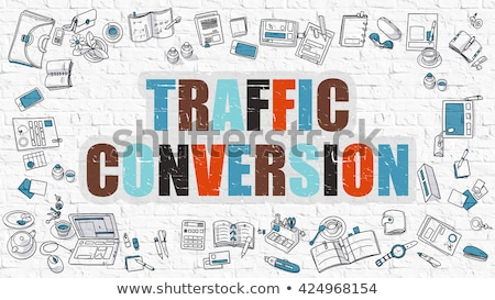Traffic Conversion Concept with Doodle Design Icons. Stock photo © tashatuvango