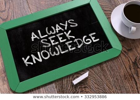 Always Seek Knowledge. Inspirational Quote on Chalkboard. Stock photo © tashatuvango