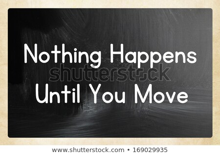 nothing happen until you move stock photo © ansonstock