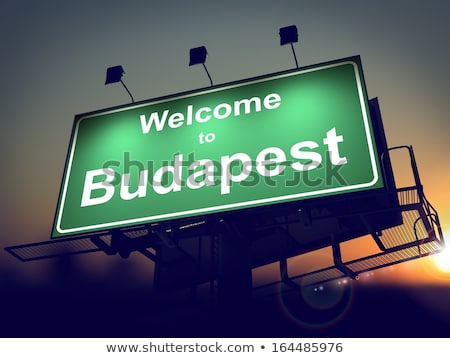 Billboard Welcome to Budapest at Sunrise. Stock photo © tashatuvango