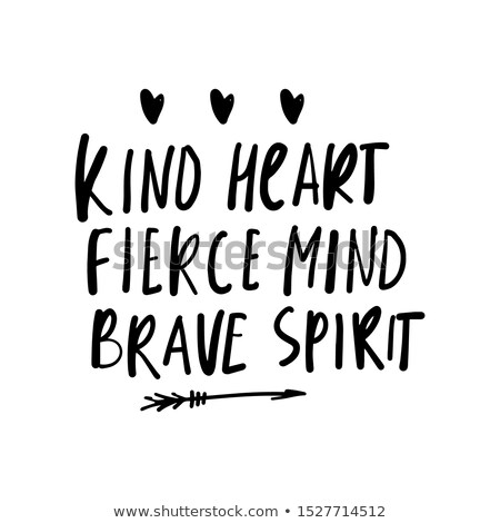 Kind heart, fierce mind, brave spirit Stock photo © crrobins