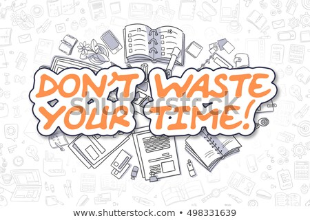 dont waste your time   doodle orange word business concept stock photo © tashatuvango