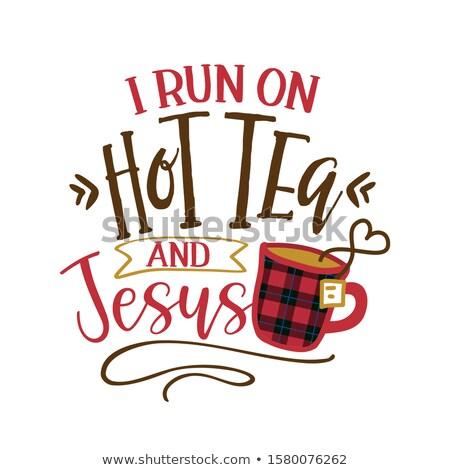 I run on Hot Tea and Jesus - Funny saying with tea mug.  Stock photo © Zsuskaa