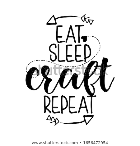 Eat sleep CRAFT repeat - quote for homemade products  Stock photo © Zsuskaa