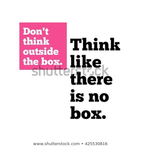 Think Like There Is No Box - Business Concept. Stock photo © tashatuvango
